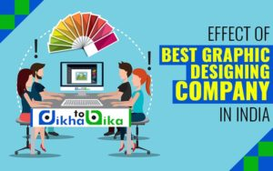 Effect of Best Graphic Designing Company in India